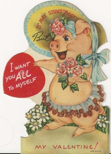 It May Sound Piggy, But I want you ALL To  Myself~ Valentine