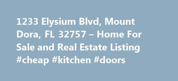 1233 Elysium Blvd, Mount Dora, FL 32757 – Home For Sale and Real Estate Listing #cheap #kitchen #doors http://kitchens.nef2.com/1233-elysium-blvd-mount-dora-fl-32757-home-for-sale-and-real-estate-listing-cheap-kitchen-doors/  #dora kitchen set # 1233 Elysium Blvd Mount Dora. FL 32757 Overview You have Come to the Edge of Nature, at this beautiful Custom-built home by Sam Sadler in one of Mount Dora s crown-jewel neighborhoods! Elysium is a secluded community just south of downtown, where…