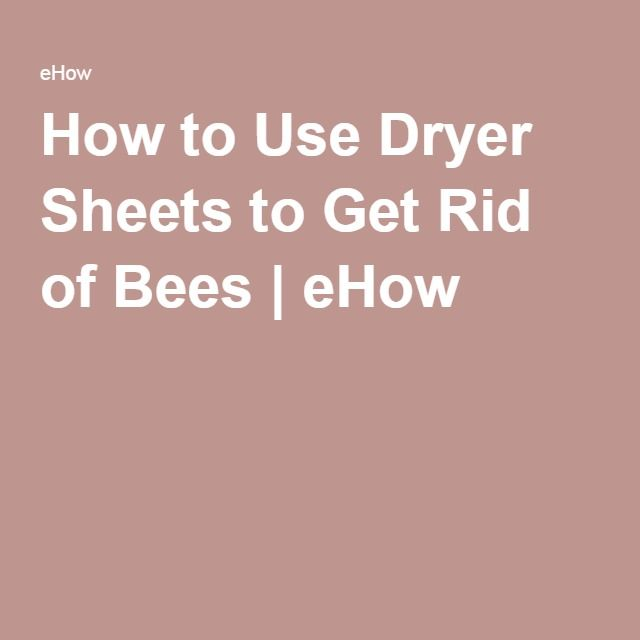How to Use Dryer Sheets to Get Rid of Bees | eHow
