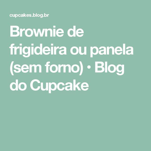 Brownie de frigideira ou panela (sem forno) • Blog do Cupcake