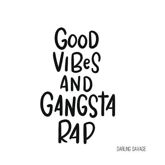Gangsta rap makes me happy.  ✌️