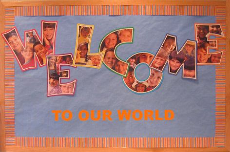 Welcome Bulletin Board - I would make it say Welcome to Our Class or School