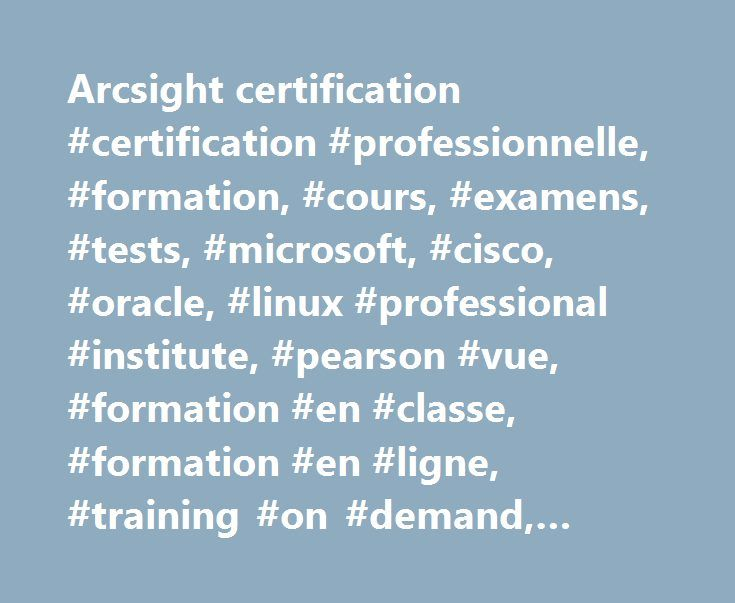 Arcsight certification #certification #professionnelle, #formation, #cours, #examens, #tests, #microsoft, #cisco, #oracle, #linux #professional #institute, #pearson #vue, #formation #en #classe, #formation #en #ligne, #training #on #demand, #self #study http://nigeria.remmont.com/arcsight-certification-certification-professionnelle-formation-cours-examens-tests-microsoft-cisco-oracle-linux-professional-institute-pearson-vue-formation-en-classe-form/  # Le Centre International de…
