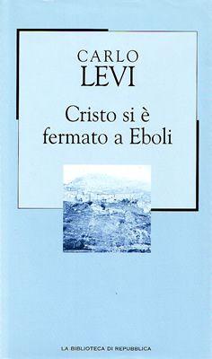 """Carlo Levi, """"Cristo si è fermato a Eboli"""", 1945 - 1990, Giulio Einaudi editore; 2003, La Biblioteca di Repubblica - L'Espresso."""