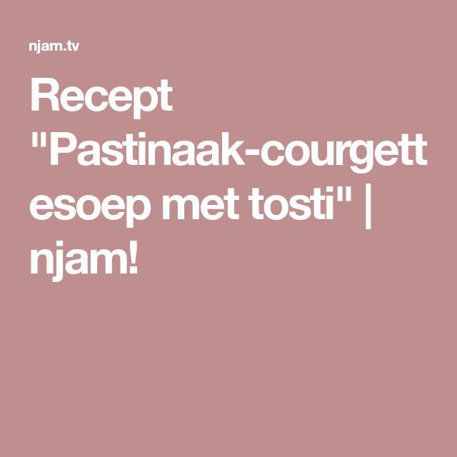 """Recept """"Pastinaak-courgettesoep met tosti""""   njam!"""