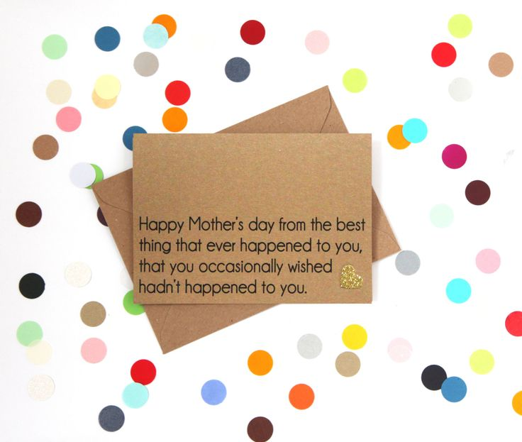 Funny Mother's day card: Happy Mother's day from the best thing that ever happened to you that you occasionally wish hadn't happened to you - pinned by pin4etsy.com