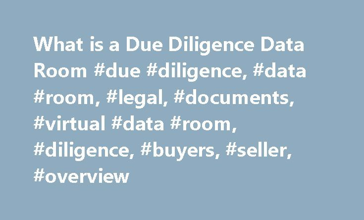What is a Due Diligence Data Room #due #diligence, #data #room, #legal, #documents, #virtual #data #room, #diligence, #buyers, #seller, #overview http://malta.remmont.com/what-is-a-due-diligence-data-room-due-diligence-data-room-legal-documents-virtual-data-room-diligence-buyers-seller-overview/  What is in a Due Diligence Data Room ? A Due Diligence Data Room is the place where your company places copies of the financial, legal and business documents that define the history and future of…