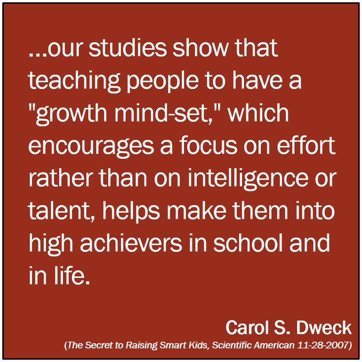 """Our students show that teaching people to have a growth mindset which encourages a focus on effort rather than on intelligence or talent, helps makes them into high achievers in school and in life."" - Carol Dweck."