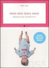 Primi mesi senza ansie. Manuale per neogenitori - Jay Roni - Libro - Mondadori - Guide - IBS
