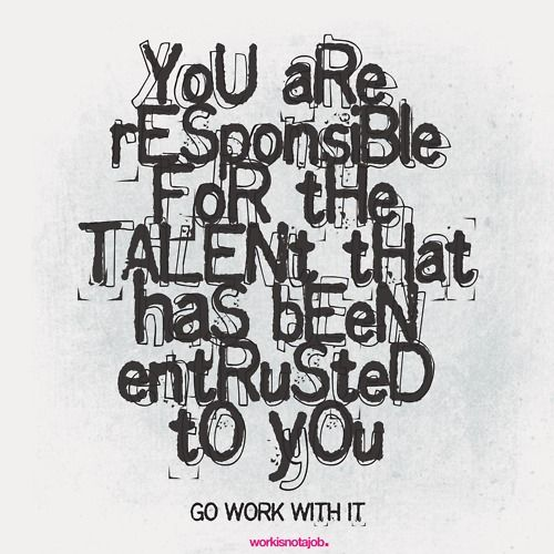 work with it: Work, Gift, Remember This, Inspiration, Quotes, Wisdom, Talent, Living, Weights Loss