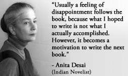 For more information about Anita Desai: http://www.Dailyliteraryquote.com/dlq-literature-magazine/  Courtesy of http://www.DailyLiteraryQuote.com.  More quotes and social literary discussions at CulturalBook.com