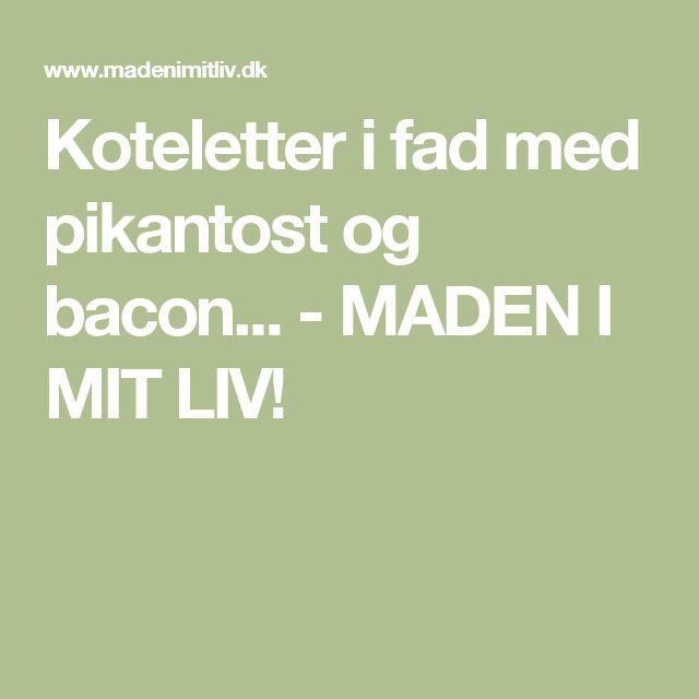 Koteletter i fad med pikantost og bacon... - MADEN I MIT LIV!