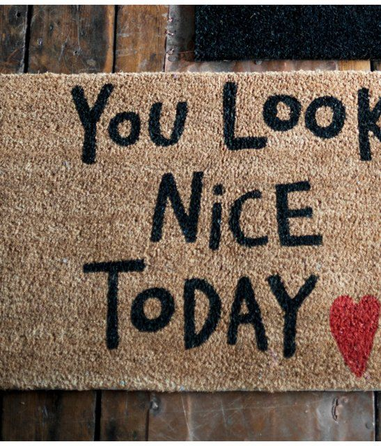 You look nice today <3 Door Mat. This isn't a tutorial but replicated it! I used an x-acto knife to cut out a stencil on a poster sheet and spray painted! Adorable:)! Even our mail lady complimented me on it :)