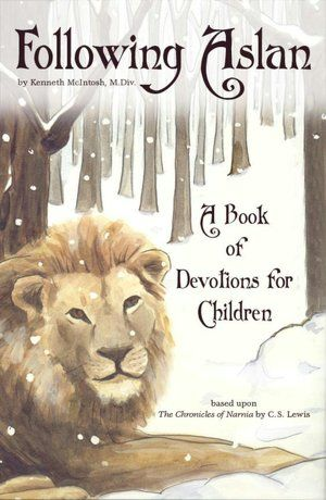 Following Aslan: A Book of Devotions for Children Based upon The Chronicles of Narnia by C. S. Lewis