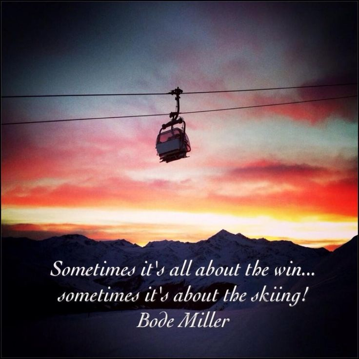 "My favorite quote: ""Sometimes it's all about the win... Sometimes it's about the skiing!"" - Bode Miller"