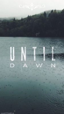 Until dawn | Tumblr