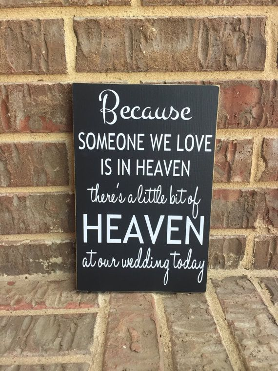 Remembering loved ones at your wedding. This sign is perfect! It measures approx. 7 1/4x11 and states:  Because Someone We Love Is In Heaven Theres A Little Bit Of Heaven At Our Wedding Today  All of our signs are custom made with durable MDF so they will