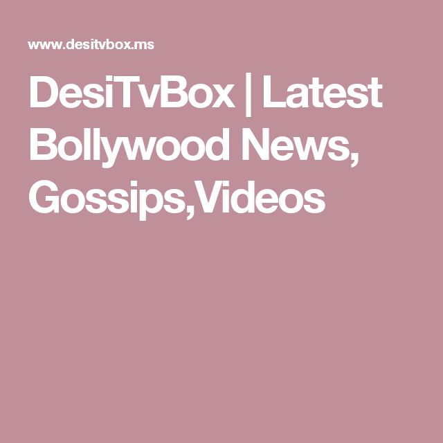 DesiTvBox | Latest Bollywood News, Gossips,Videos