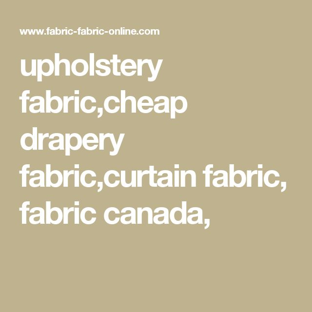upholstery fabric,cheap drapery fabric,curtain fabric, fabric canada,