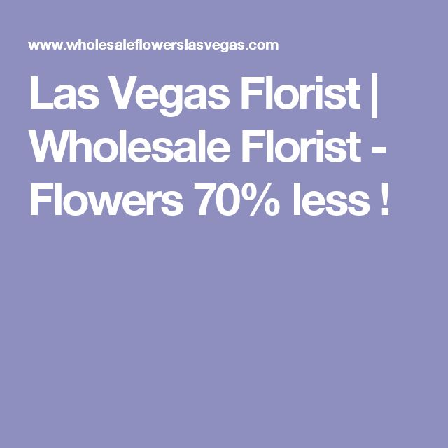 Las Vegas Florist | Wholesale Florist - Flowers 70% less !