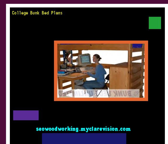 College Bunk Bed Plans 075414 - Woodworking Plans and Projects!