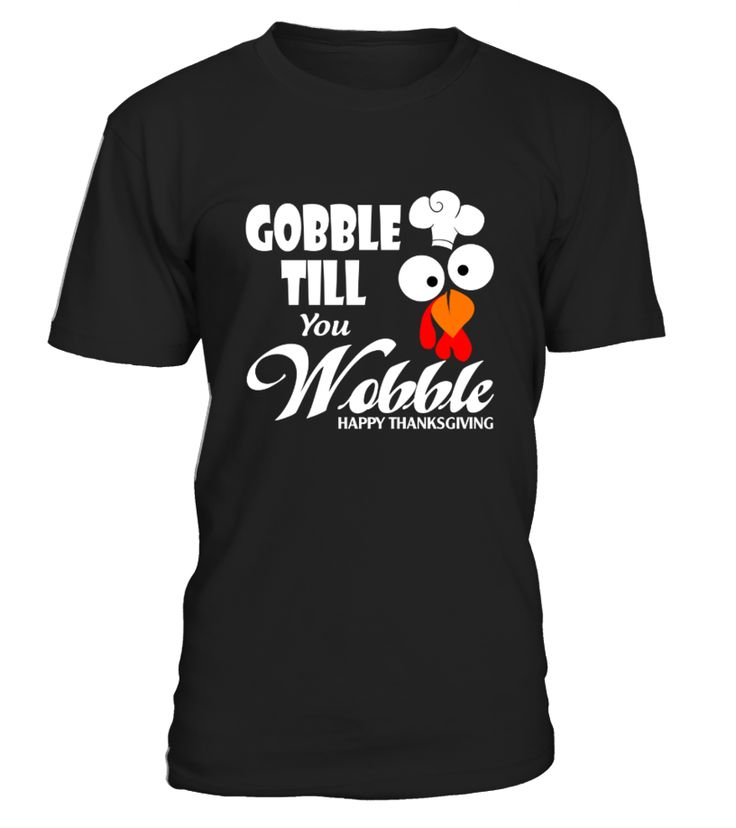 Gobble Till You Wobble   Funny Thanksgiving T shirt  => Check out this shirt by clicking the image, have fun :) Please tag, repin & share with your friends who would love it. #hoodie #ideas #image #photo #shirt #tshirt #sweatshirt #tee #gift #perfectgift #birthday #Christmas