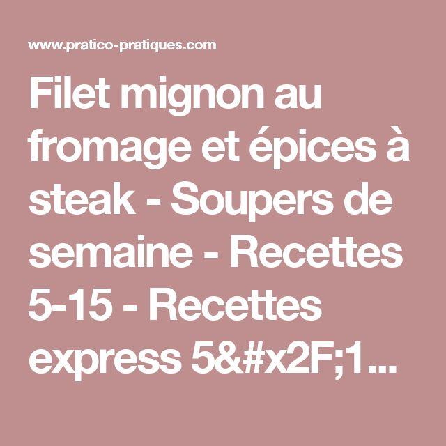 Filet mignon au fromage et épices à steak - Soupers de semaine - Recettes 5-15 - Recettes express 5/15 - Pratico Pratique