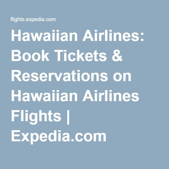 Hawaiian Airlines: Book Tickets & Reservations on Hawaiian Airlines Flights | Expedia.com