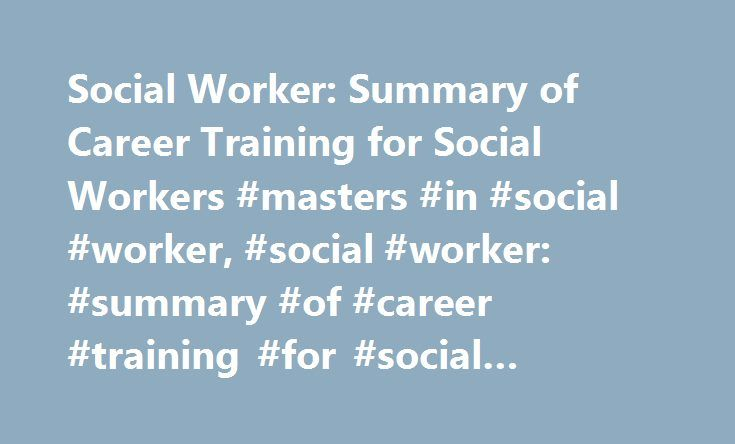 Social Worker: Summary of Career Training for Social Workers #masters #in #social #worker, #social #worker: #summary #of #career #training #for #social #workers http://rwanda.remmont.com/social-worker-summary-of-career-training-for-social-workers-masters-in-social-worker-social-worker-summary-of-career-training-for-social-workers/  # Social Worker: Summary of Career Training for Social Workers $42,170 annually for mental health and substance abuse social workers; $42,350 annually for child…