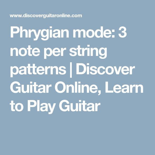 Phrygian mode: 3 note per string patterns | Discover Guitar Online, Learn to Play Guitar