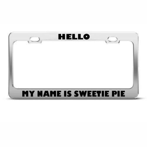 HELLO MY NAME IS SWEETIE PIE METAL FUNNY License Plate Frame Tag Holder #SpeedyPros