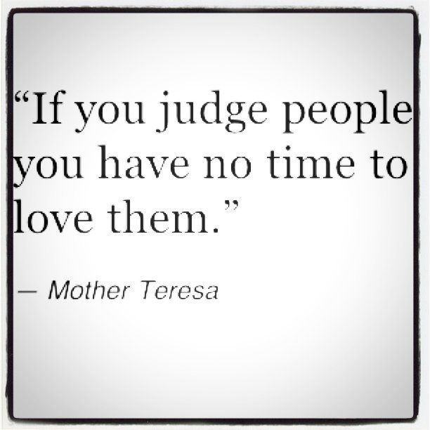 Something to keep in mind.Inspiration, Motherteresa, So True, Mother Teresa, Quotes About Judges People, No Time, Living, Mothers Teresa Quotes, Mothers Teresa Sayings