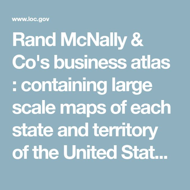 Rand McNally & Co's business atlas : containing large scale maps of each state and territory of the United States, the provinces of Canada, West India Islands, etc., etc., together with a complete reference map of the world ... accompanied by a new and original compilation and ready reference index, showing in detail the entire railroad system of North America ...