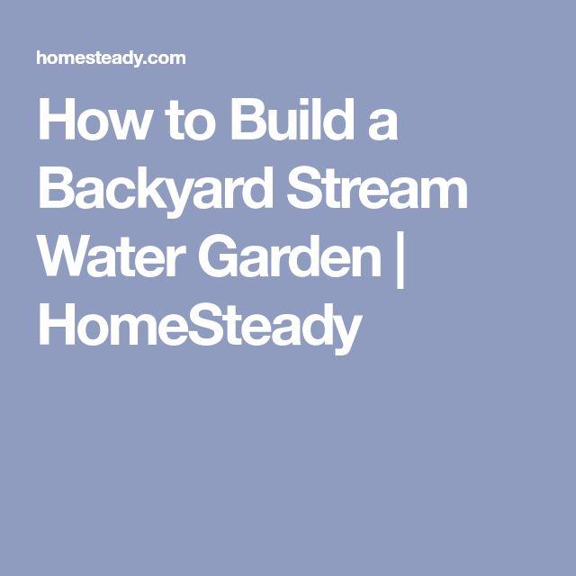 How to Build a Backyard Stream Water Garden | HomeSteady