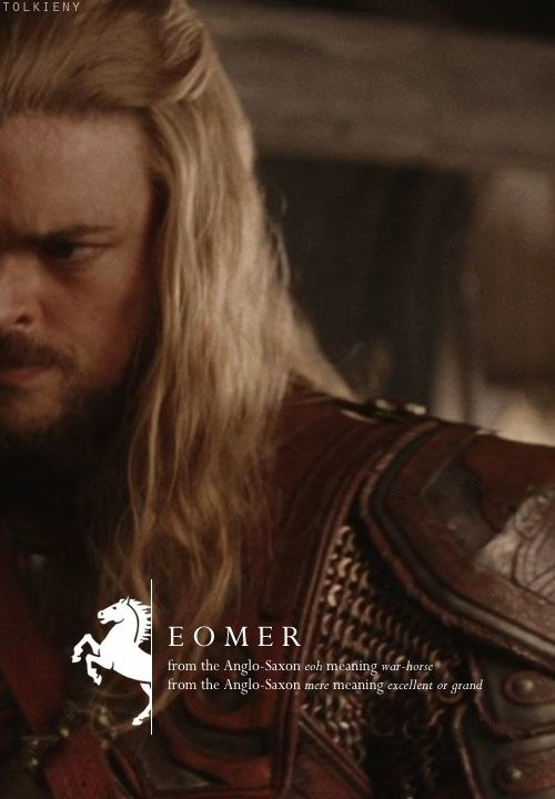 Eomer: from the Anglo-Saxon eoh meaning war-horse, from there Anglo-Saxon mere meaning excellent or grand. #lotr
