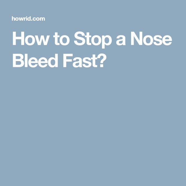 How to Stop a Nose Bleed Fast?