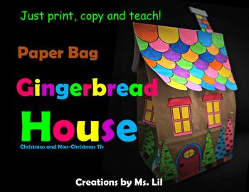 Paper Bag Gingerbread HouseA Christmas craft for everyone in your classroom. Created with Christmas and non-Christmas themed houses. In my classroom I have a least 6 different religious beliefs. With a few adaptions, everyone can create and build the Gingerbread house of their dreams.I have used this simple craft in my room for years.