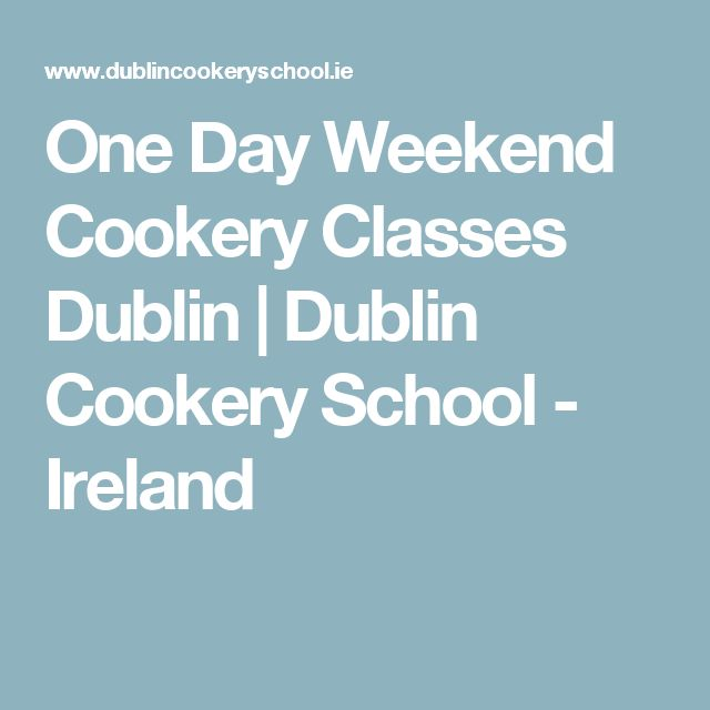 One Day Weekend Cookery Classes Dublin | Dublin Cookery School - Ireland