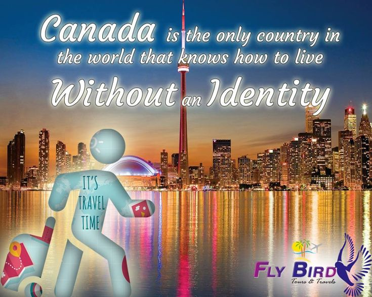 Canada is the only country in the world that knows how to live without an identity. #canada #identity #travel #flyBird