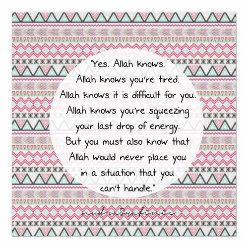 """""""…Allah would never place in a situation that you can't handle.""""      :')"""