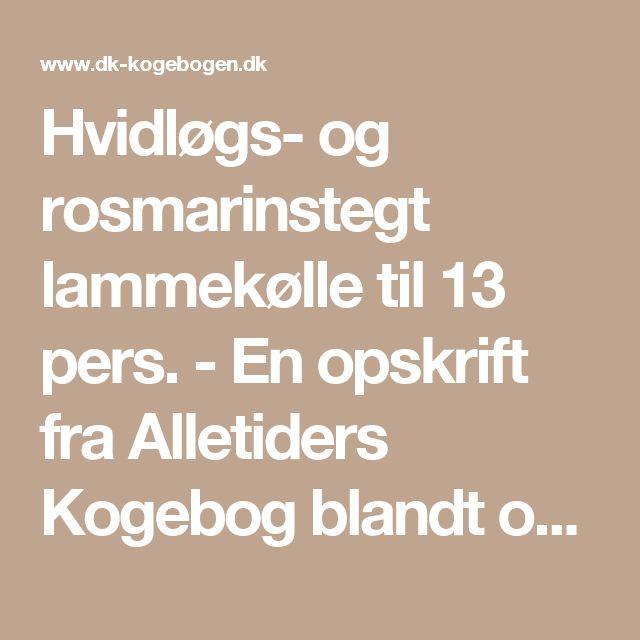 Hvidløgs- og rosmarinstegt lammekølle til 13 pers. - En opskrift fra Alletiders Kogebog blandt over 38.000 forskellige opskrifter på