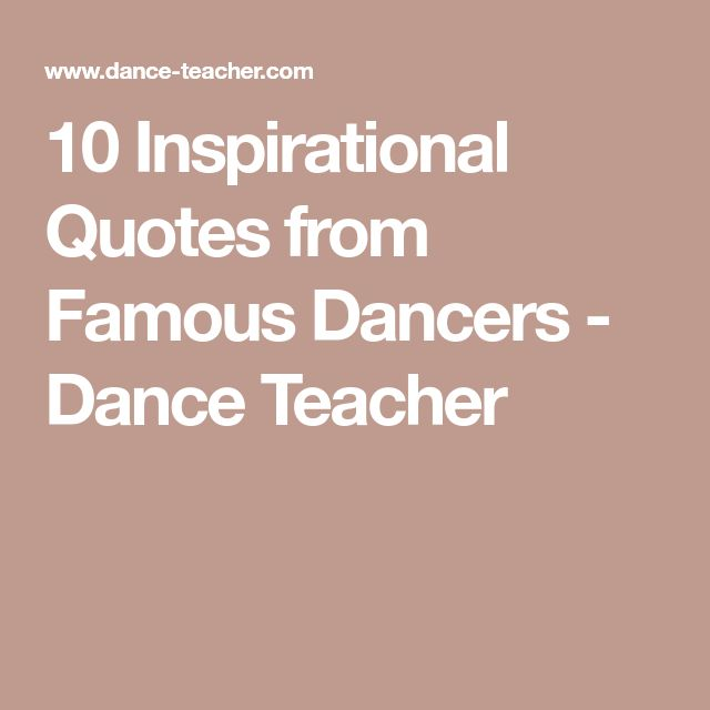 10 Inspirational Quotes from Famous Dancers - Dance Teacher