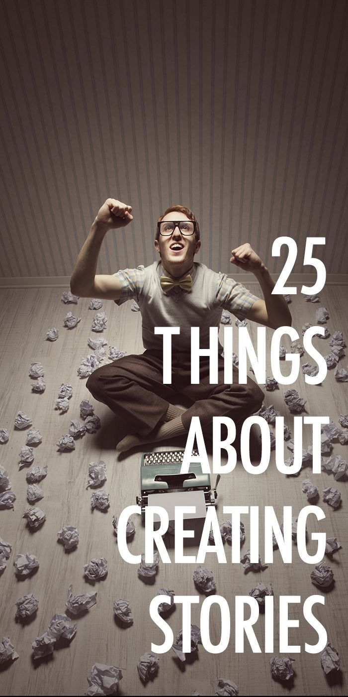 Story is everything. Here are 25 thoughts on creating stories, in no particular order. #amwriting #writetip