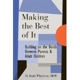 Making the Best of It: Building on the Bonds Between Parents and Adult Children (Kindle Edition)By M. Ruth Whybrow