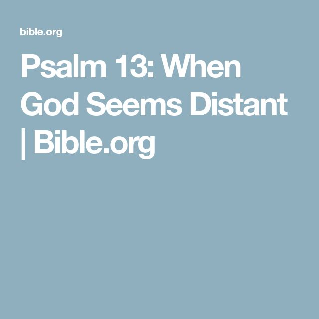 Psalm 13: When God Seems Distant | Bible.org