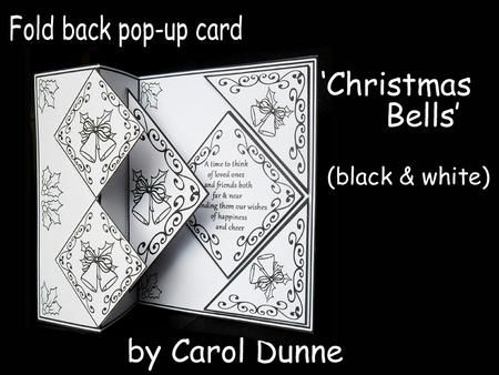 Fold back pop up Christmas bells Black white  on Craftsuprint designed by Carol Dunne - These fold back cards have a pop-up inside to and an extra dimension. All straight lines to cut out and they are very easy to make but look stunning. This on is a Christmas design in black and white so you can colour it in or add bling and sparkle. The verse inside reads