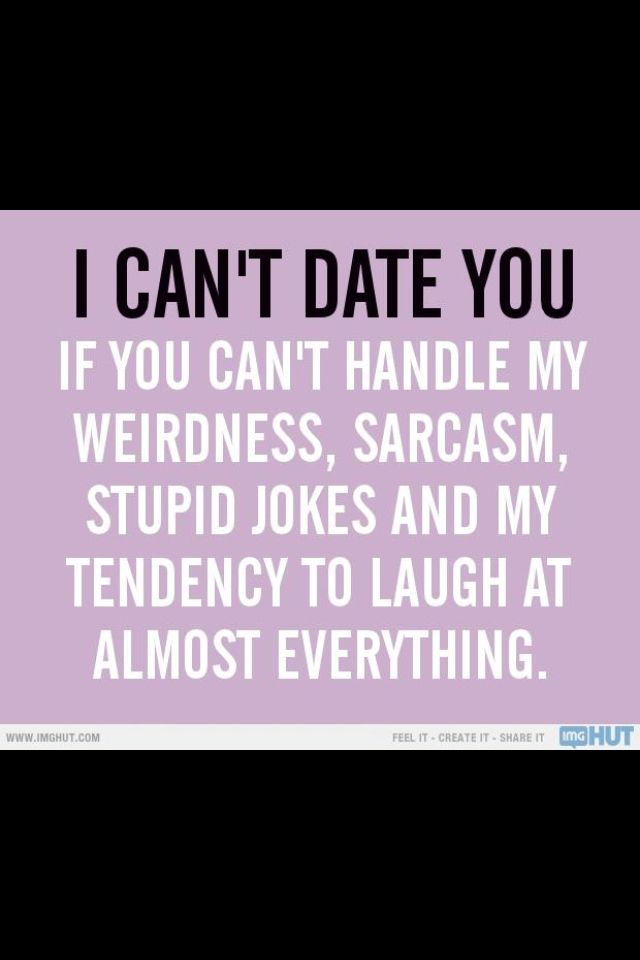 Especially the tendency to laugh at almost everything. I do that. A lot. And I tend to make stupid jokes and I do have some weirdness.