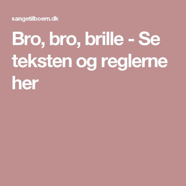 Bro, bro, brille - Se teksten og reglerne her
