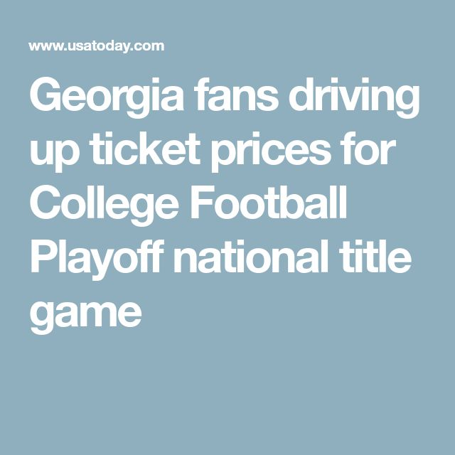 Georgia fans driving up ticket prices for College Football Playoff national title game