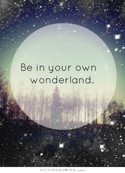 Be your own wonderland. Picture Quotes.
